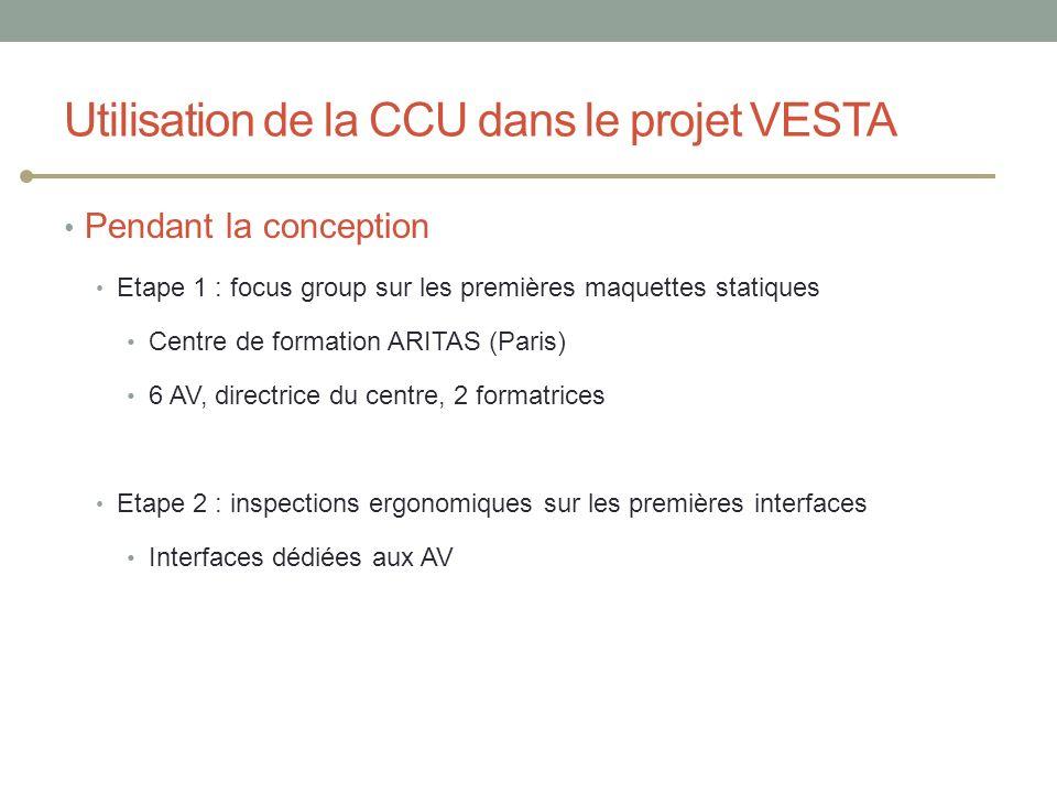 Utilisation de la CCU dans le projet VESTA Pendant la conception Etape 1 : focus group sur les premières maquettes statiques Centre de formation ARITA