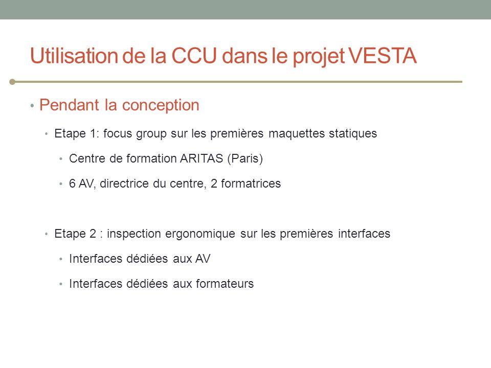 Utilisation de la CCU dans le projet VESTA Pendant la conception Etape 1: focus group sur les premières maquettes statiques Centre de formation ARITAS