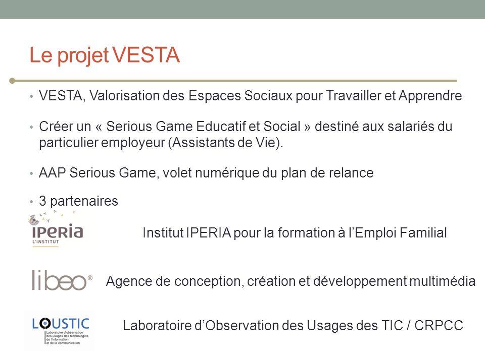 Le projet VESTA VESTA, Valorisation des Espaces Sociaux pour Travailler et Apprendre Créer un « Serious Game Educatif et Social » destiné aux salariés