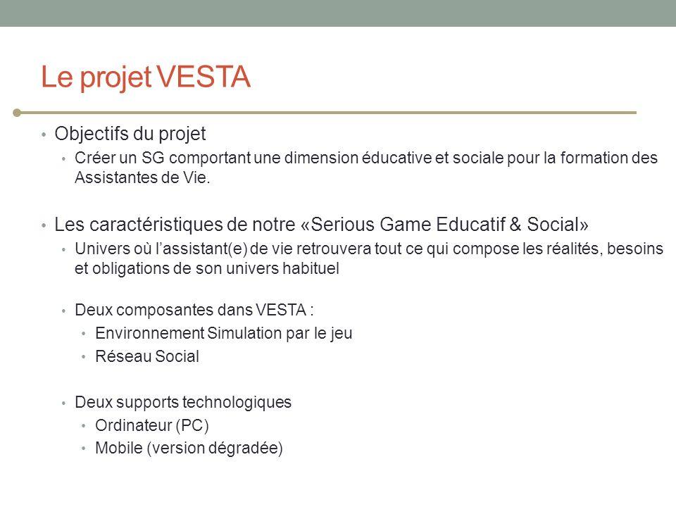 Le projet VESTA Objectifs du projet Créer un SG comportant une dimension éducative et sociale pour la formation des Assistantes de Vie. Les caractéris