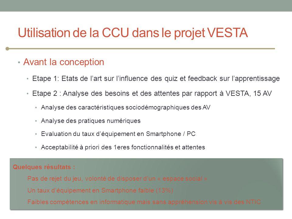 Utilisation de la CCU dans le projet VESTA Avant la conception Etape 1: Etats de lart sur linfluence des quiz et feedback sur lapprentissage Etape 2 :