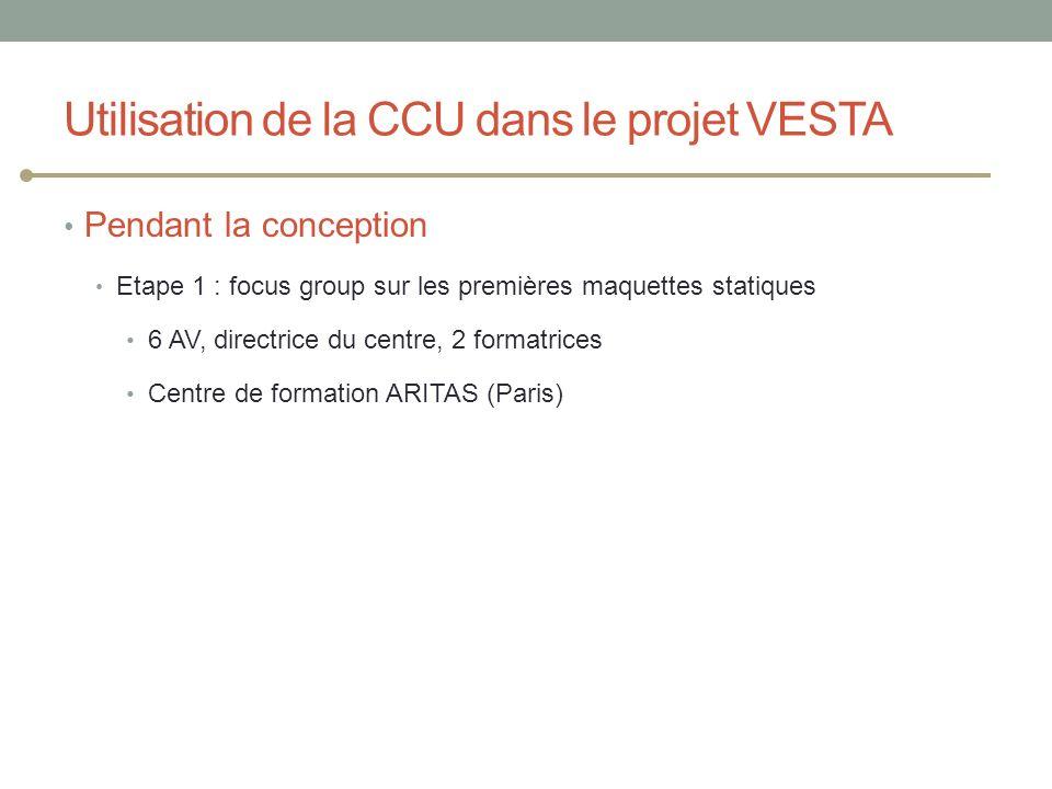 Utilisation de la CCU dans le projet VESTA Pendant la conception Etape 1 : focus group sur les premières maquettes statiques 6 AV, directrice du centr
