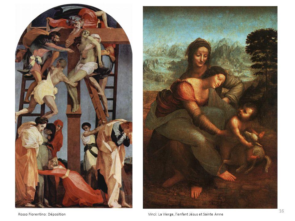 Rosso Fiorentino: DépositionVinci: La Vierge, lenfant Jésus et Sainte Anne 16