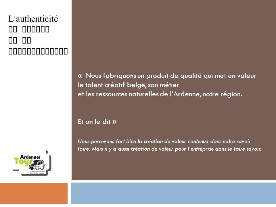 L authenticité au centre de la communication « Nous fabriquons un produit de qualité qui met en valeur le talent créatif belge, son métier et les ress