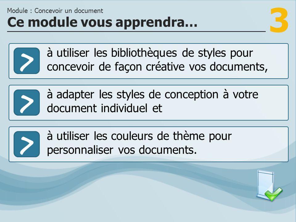 3 >> à adapter les styles de conception à votre document individuel et à utiliser les couleurs de thème pour personnaliser vos documents.