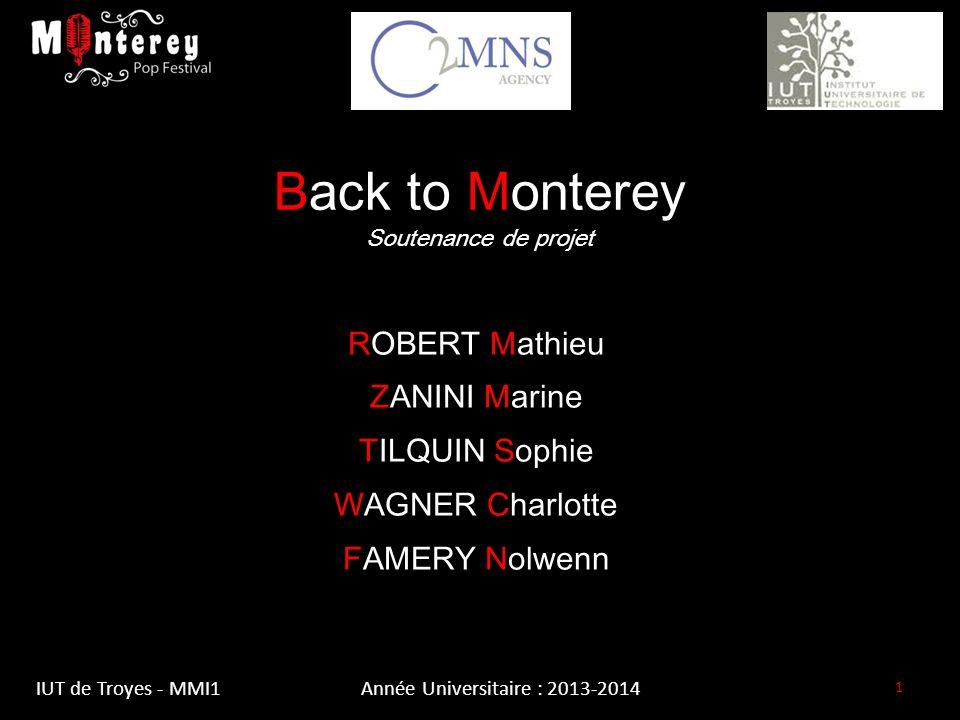 Back to Monterey Soutenance de projet ROBERT Mathieu ZANINI Marine TILQUIN Sophie WAGNER Charlotte FAMERY Nolwenn 1 IUT de Troyes - MMI1Année Universitaire : 2013-2014