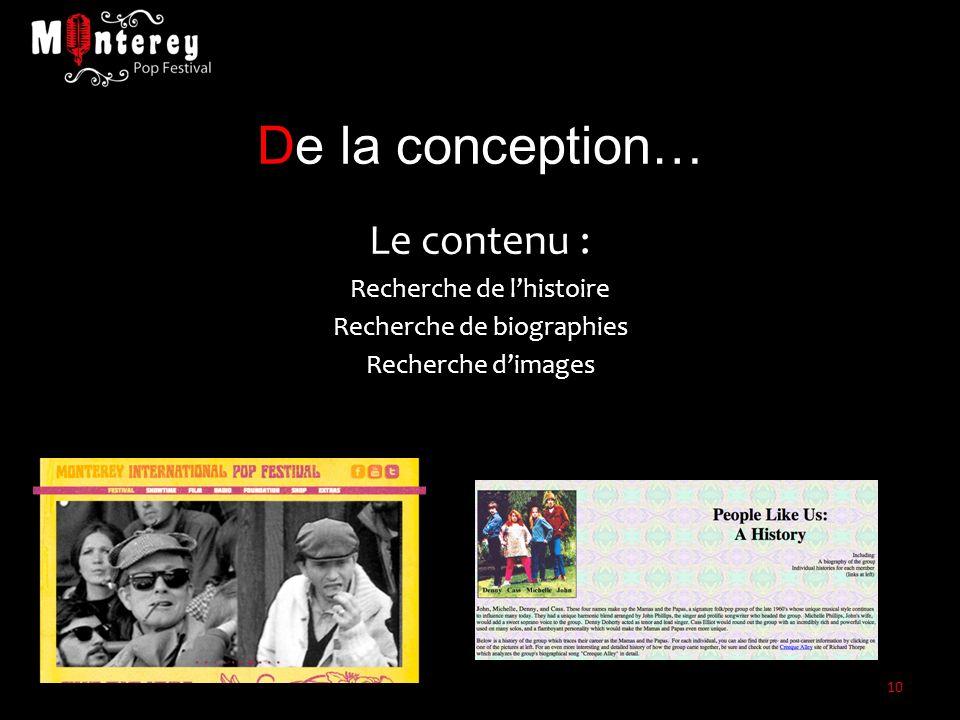 De la conception… Le contenu : Recherche de lhistoire Recherche de biographies Recherche dimages 10