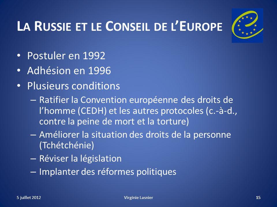 15 L A R USSIE ET LE C ONSEIL DE L E UROPE Postuler en 1992 Adhésion en 1996 Plusieurs conditions – Ratifier la Convention européenne des droits de lh