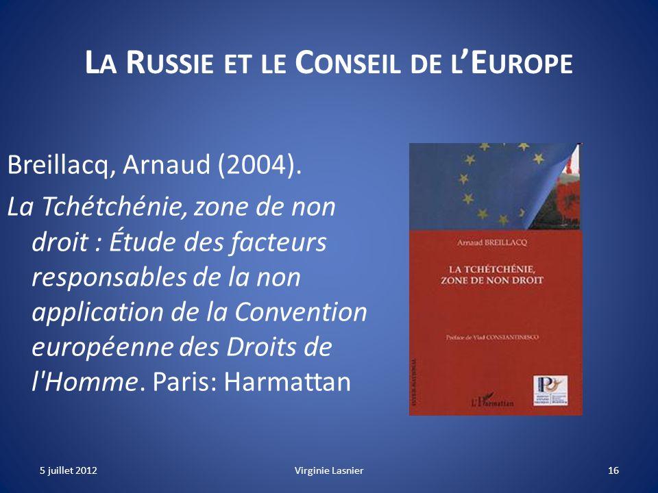 16 L A R USSIE ET LE C ONSEIL DE L E UROPE Breillacq, Arnaud (2004). La Tchétchénie, zone de non droit : Étude des facteurs responsables de la non app