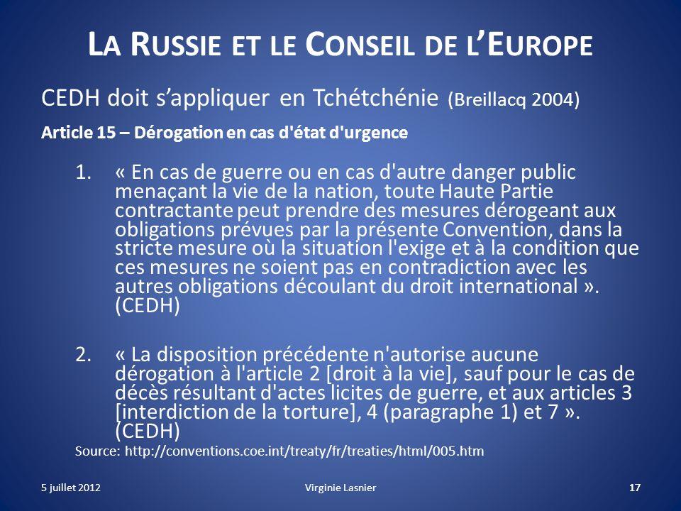 17 L A R USSIE ET LE C ONSEIL DE L E UROPE CEDH doit sappliquer en Tchétchénie (Breillacq 2004) Article 15 – Dérogation en cas d'état d'urgence 1.« En