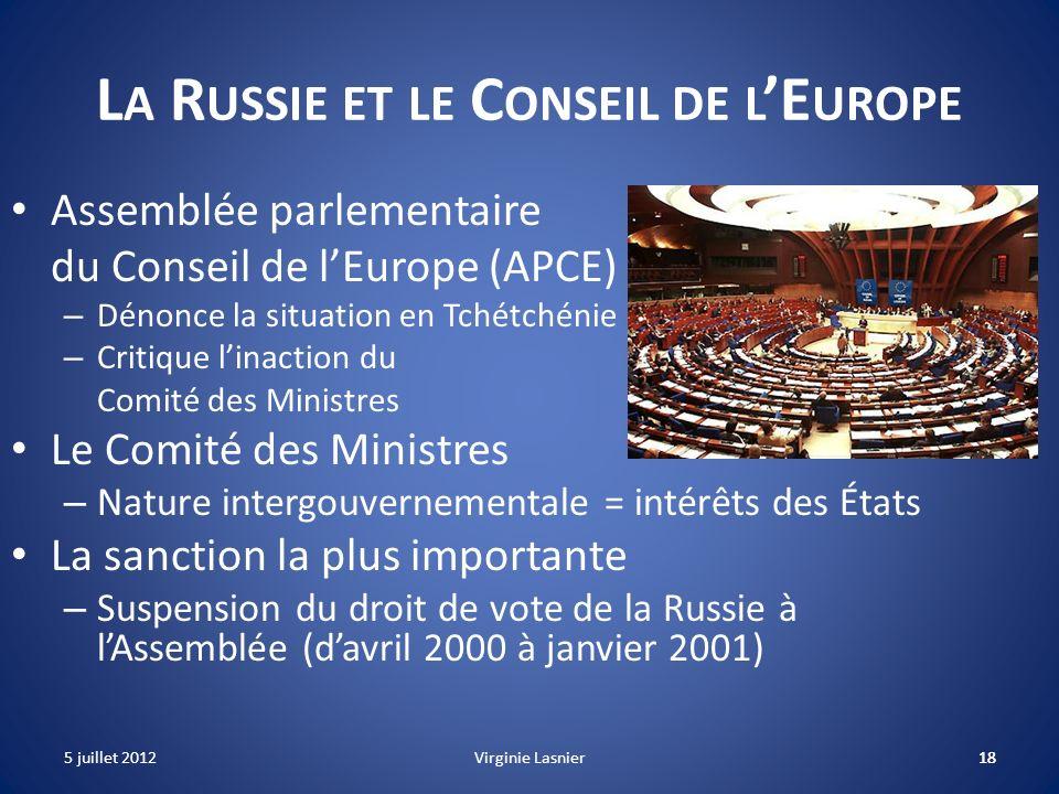 18 L A R USSIE ET LE C ONSEIL DE L E UROPE Assemblée parlementaire du Conseil de lEurope (APCE) – Dénonce la situation en Tchétchénie – Critique linac