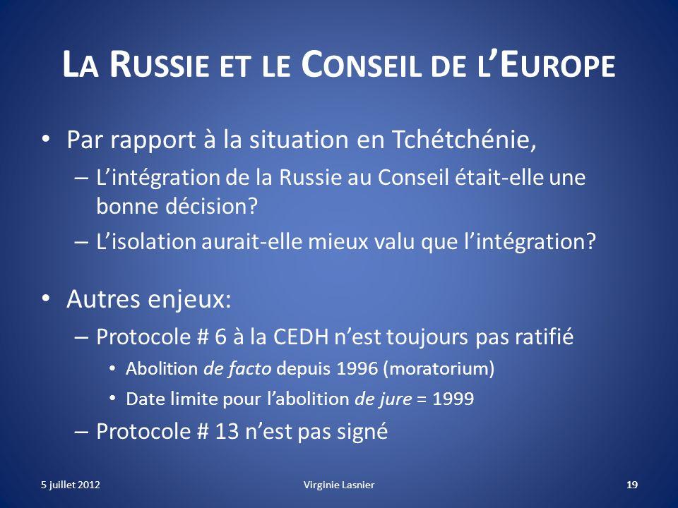 19 L A R USSIE ET LE C ONSEIL DE L E UROPE Par rapport à la situation en Tchétchénie, – Lintégration de la Russie au Conseil était-elle une bonne déci