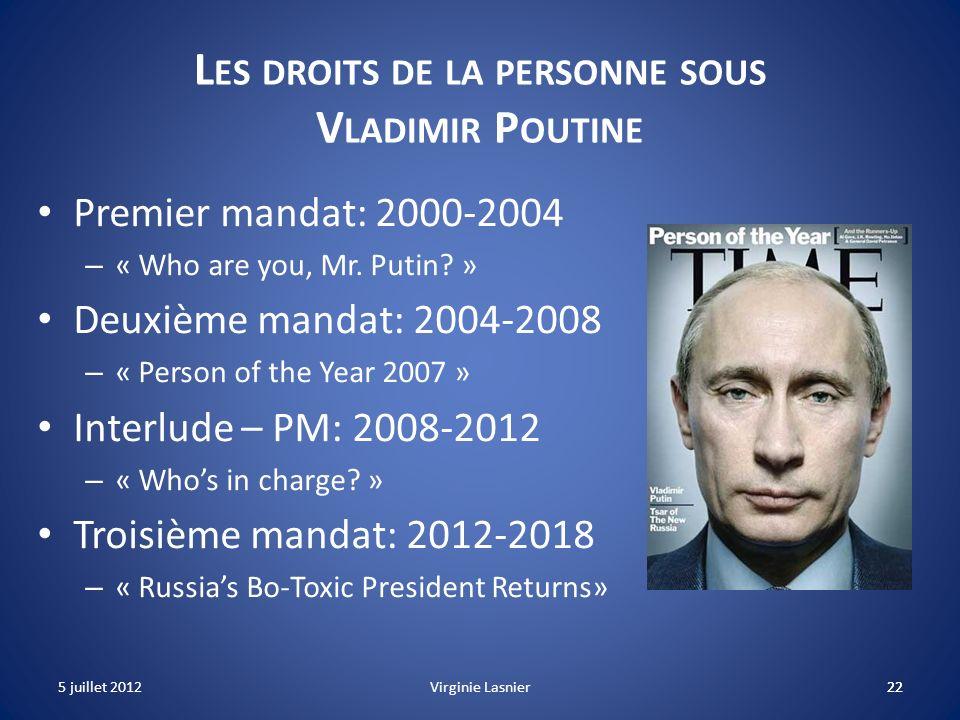 22 L ES DROITS DE LA PERSONNE SOUS V LADIMIR P OUTINE Premier mandat: 2000-2004 – « Who are you, Mr. Putin? » Deuxième mandat: 2004-2008 – « Person of