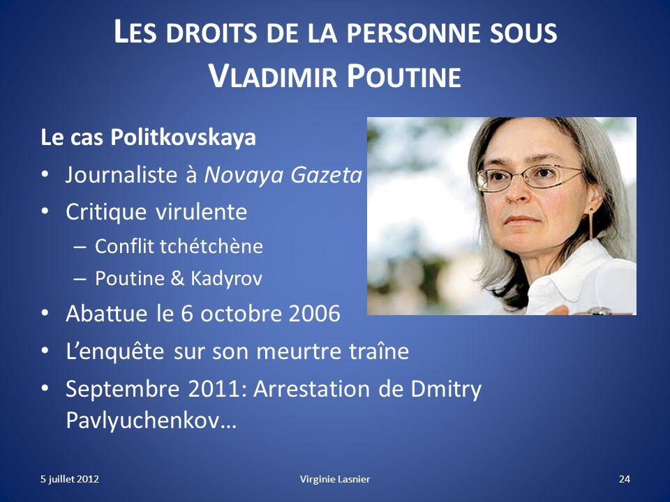24 L ES DROITS DE LA PERSONNE SOUS V LADIMIR P OUTINE Le cas Politkovskaya Journaliste à Novaya Gazeta Critique virulente – Conflit tchétchène – Pouti