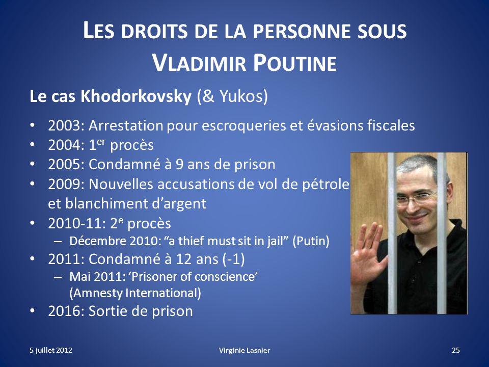 25 L ES DROITS DE LA PERSONNE SOUS V LADIMIR P OUTINE Le cas Khodorkovsky (& Yukos) 2003: Arrestation pour escroqueries et évasions fiscales 2004: 1 e