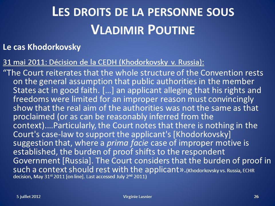 26 L ES DROITS DE LA PERSONNE SOUS V LADIMIR P OUTINE Le cas Khodorkovsky 31 mai 2011: Décision de la CEDH (Khodorkovsky v. Russia): The Court reitera