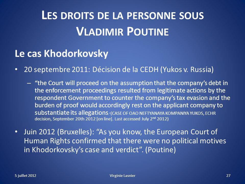 27 L ES DROITS DE LA PERSONNE SOUS V LADIMIR P OUTINE Le cas Khodorkovsky 20 septembre 2011: Décision de la CEDH (Yukos v. Russia) – the Court will pr