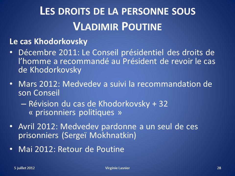 28 L ES DROITS DE LA PERSONNE SOUS V LADIMIR P OUTINE Le cas Khodorkovsky Décembre 2011: Le Conseil présidentiel des droits de lhomme a recommandé au
