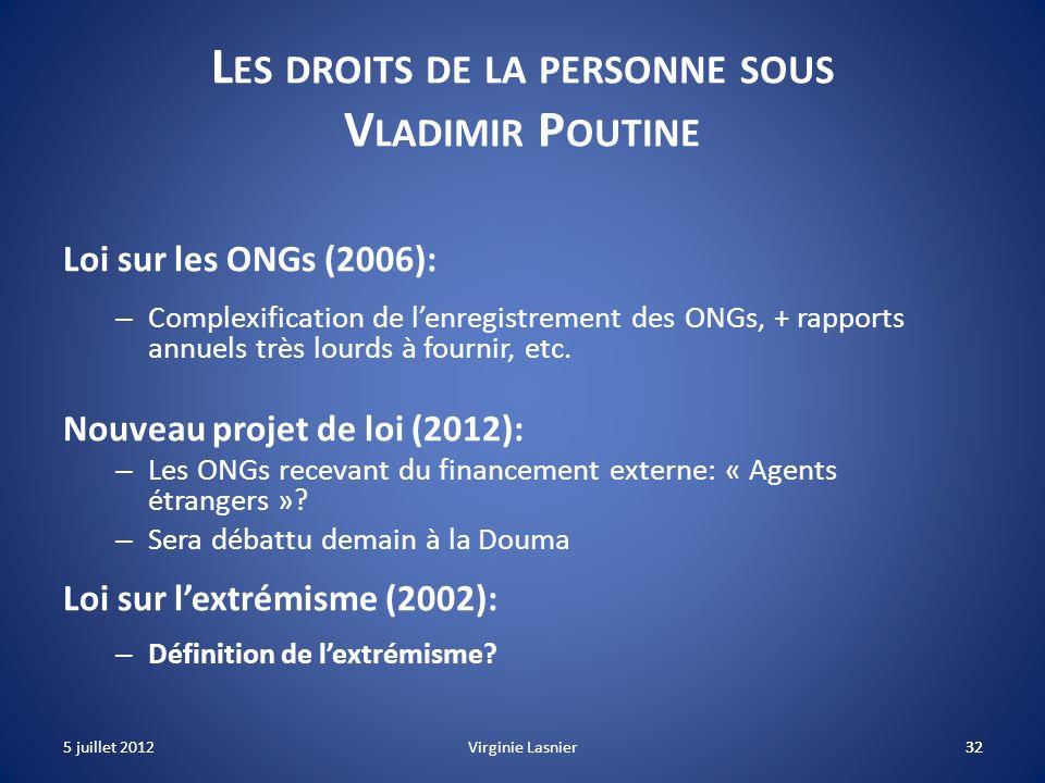 32 L ES DROITS DE LA PERSONNE SOUS V LADIMIR P OUTINE Loi sur les ONGs (2006): – Complexification de lenregistrement des ONGs, + rapports annuels très
