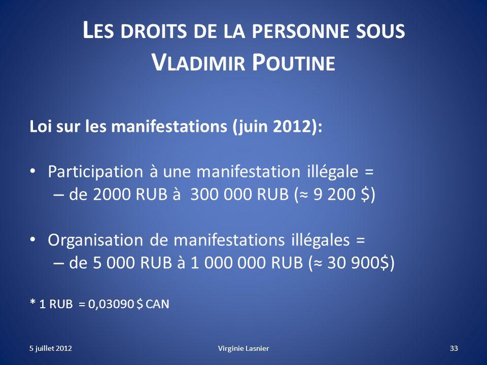 33 L ES DROITS DE LA PERSONNE SOUS V LADIMIR P OUTINE Loi sur les manifestations (juin 2012): Participation à une manifestation illégale = – de 2000 R