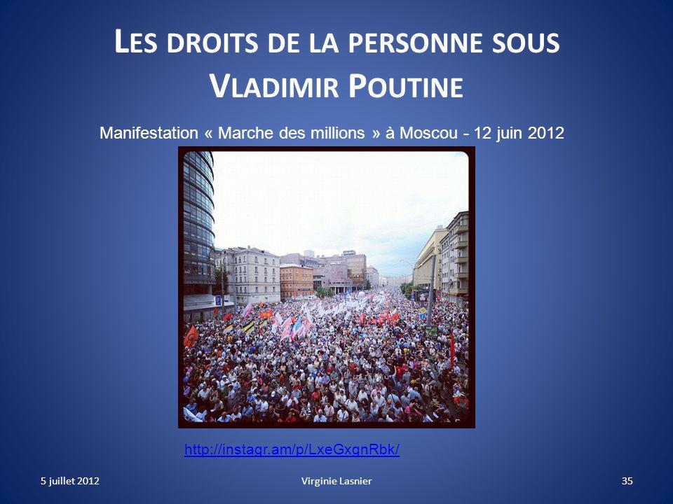 35 L ES DROITS DE LA PERSONNE SOUS V LADIMIR P OUTINE http://instagr.am/p/LxeGxgnRbk/ Manifestation « Marche des millions » à Moscou - 12 juin 2012 5