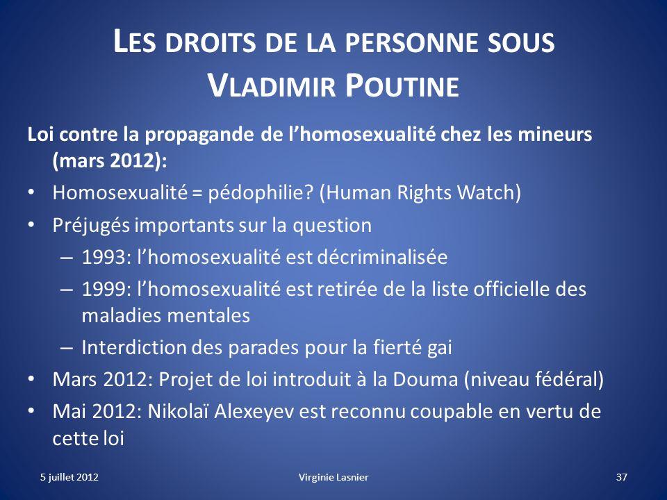 37 L ES DROITS DE LA PERSONNE SOUS V LADIMIR P OUTINE Loi contre la propagande de lhomosexualité chez les mineurs (mars 2012): Homosexualité = pédophi