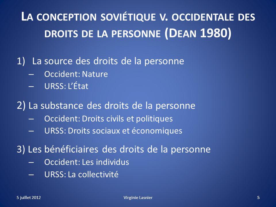 5 L A CONCEPTION SOVIÉTIQUE V. OCCIDENTALE DES DROITS DE LA PERSONNE (D EAN 1980) 1)La source des droits de la personne – Occident: Nature – URSS: LÉt