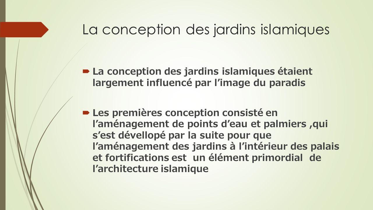 La conception des jardins islamiques La conception des jardins islamiques étaient largement influencé par limage du paradis Les premières conception c