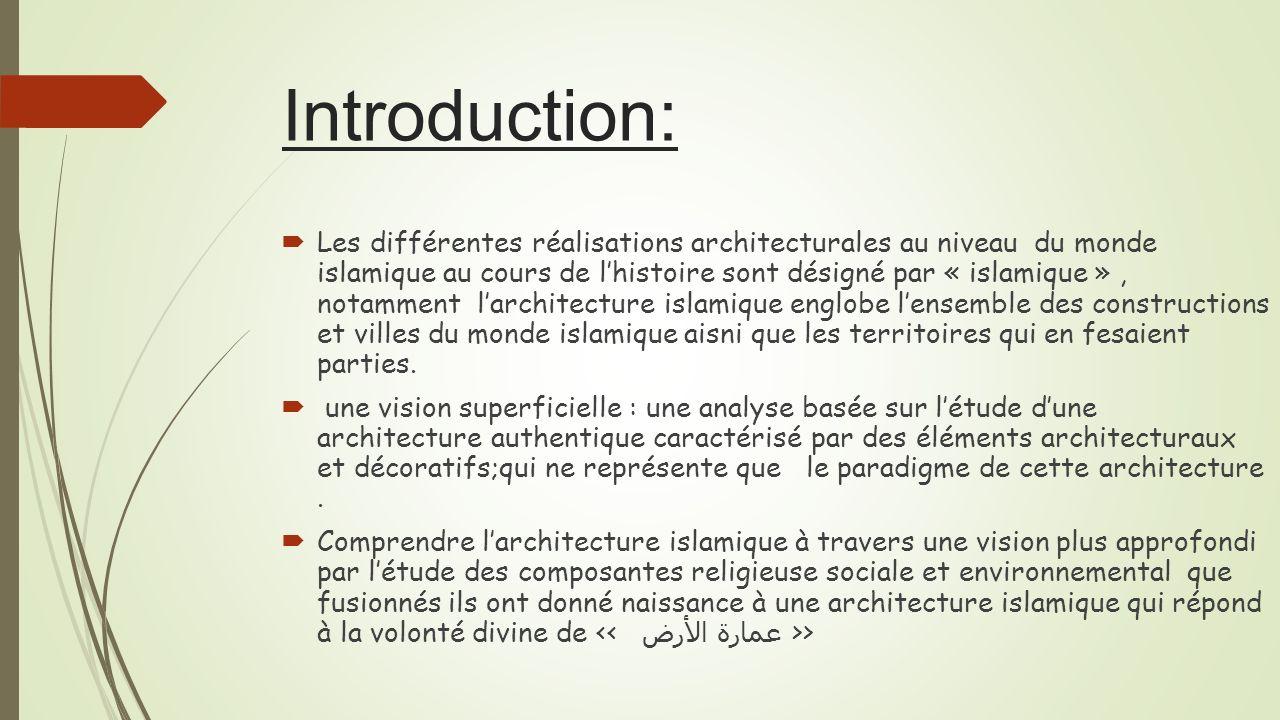 Introduction: Les différentes réalisations architecturales au niveau du monde islamique au cours de lhistoire sont désigné par « islamique », notamment larchitecture islamique englobe lensemble des constructions et villes du monde islamique aisni que les territoires qui en fesaient parties.