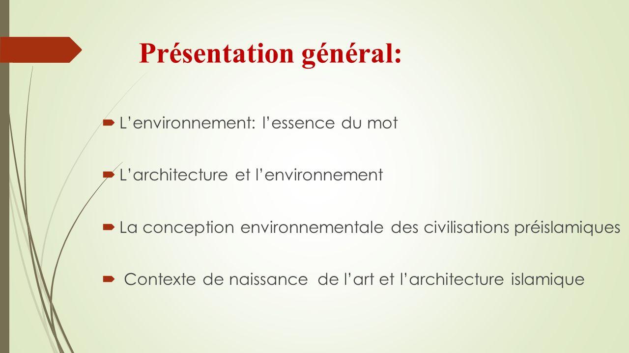 Lenvironnement: lessence du mot Larchitecture et lenvironnement La conception environnementale des civilisations préislamiques Contexte de naissance d