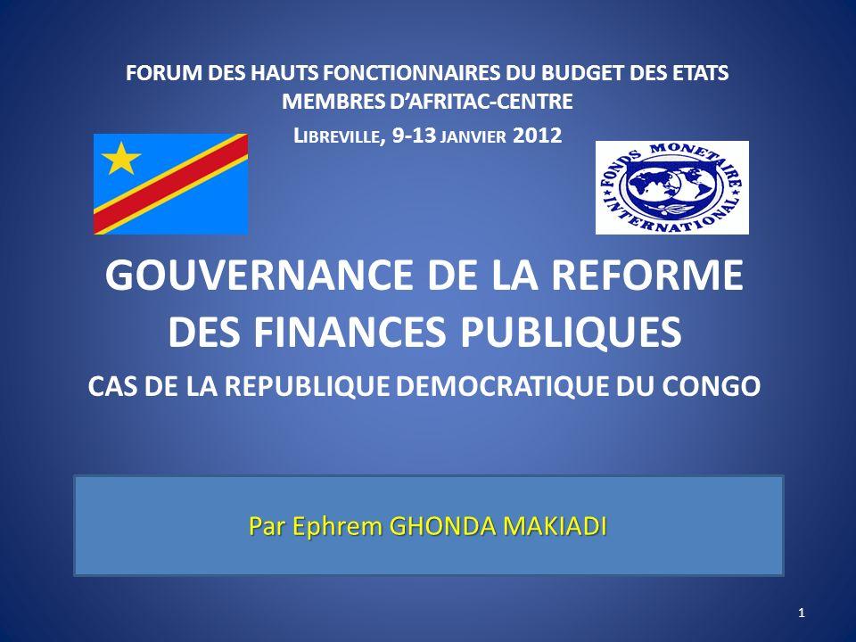 GOUVERNANCE DE LA REFORME DES FINANCES PUBLIQUES CAS DE LA REPUBLIQUE DEMOCRATIQUE DU CONGO Par Ephrem GHONDA MAKIADI FORUM DES HAUTS FONCTIONNAIRES D