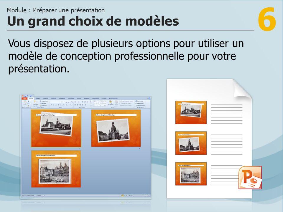 6 Vous disposez de plusieurs options pour utiliser un modèle de conception professionnelle pour votre présentation. Un grand choix de modèles Module :