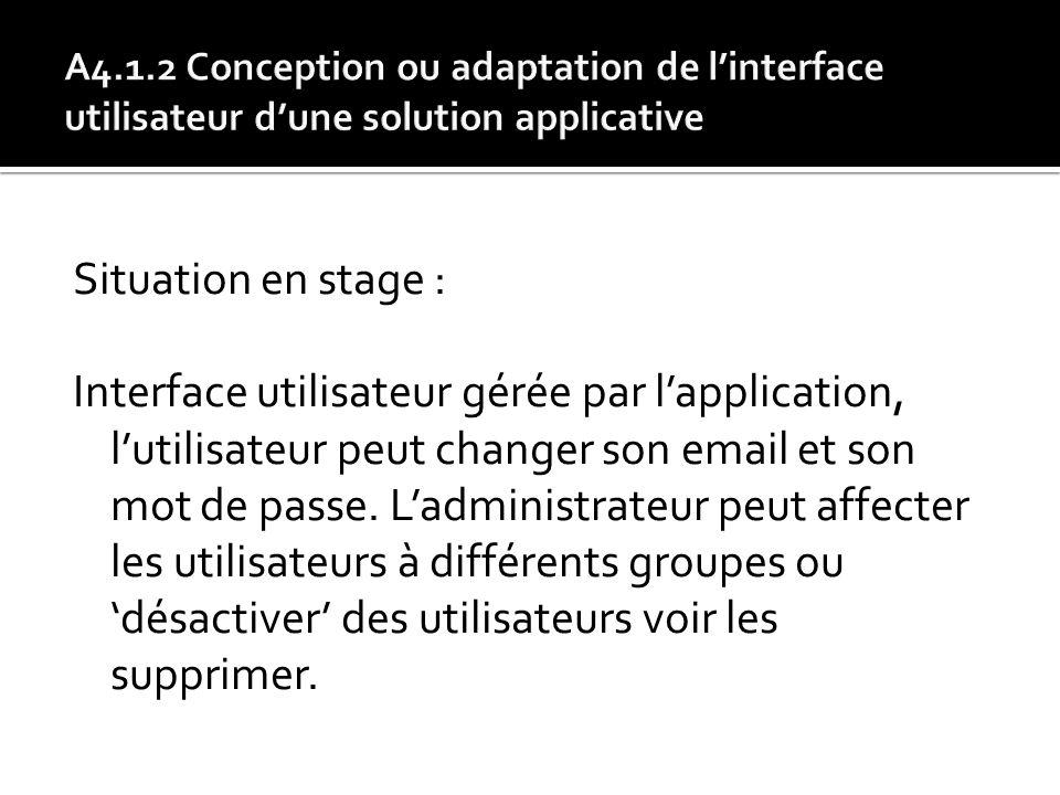 Situation en stage : Interface utilisateur gérée par lapplication, lutilisateur peut changer son email et son mot de passe. Ladministrateur peut affec