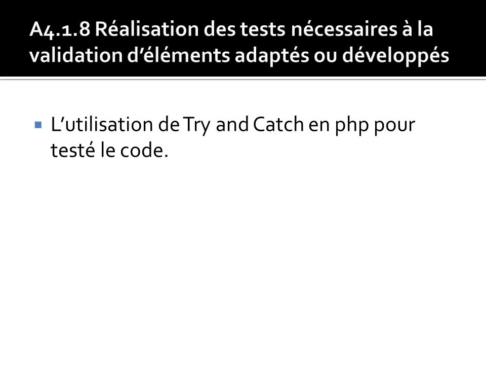 Lutilisation de Try and Catch en php pour testé le code.