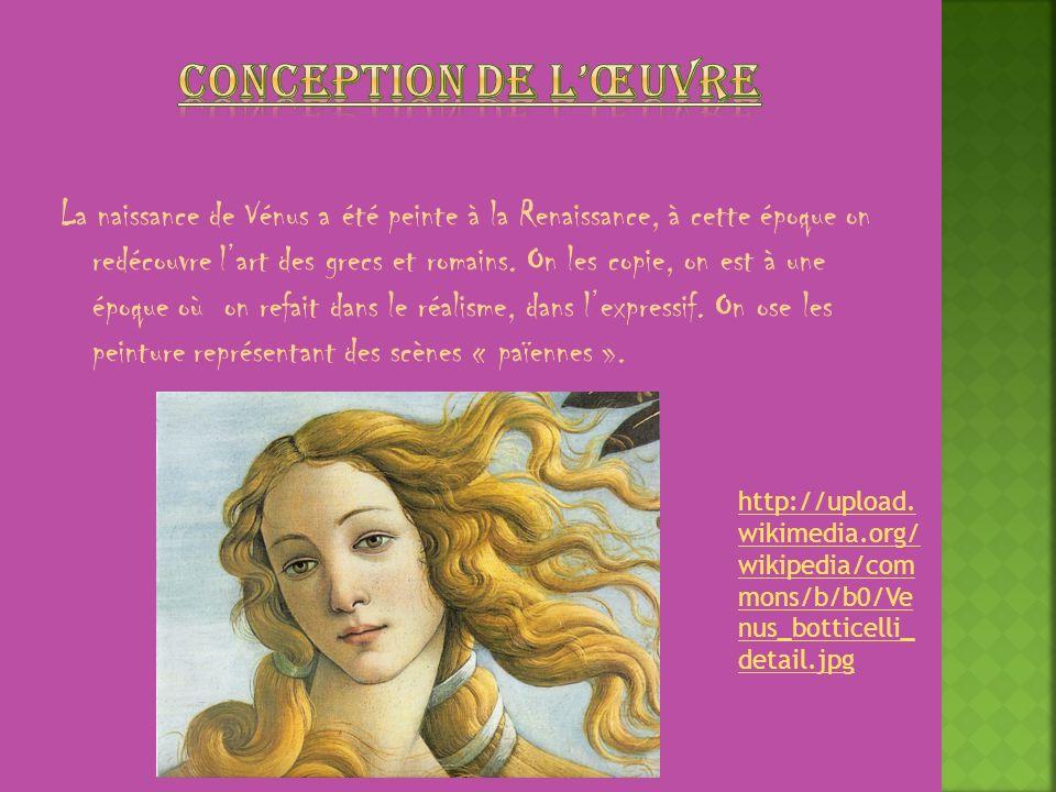 La naissance de Vénus a été peinte à la Renaissance, à cette époque on redécouvre lart des grecs et romains. On les copie, on est à une époque où on r