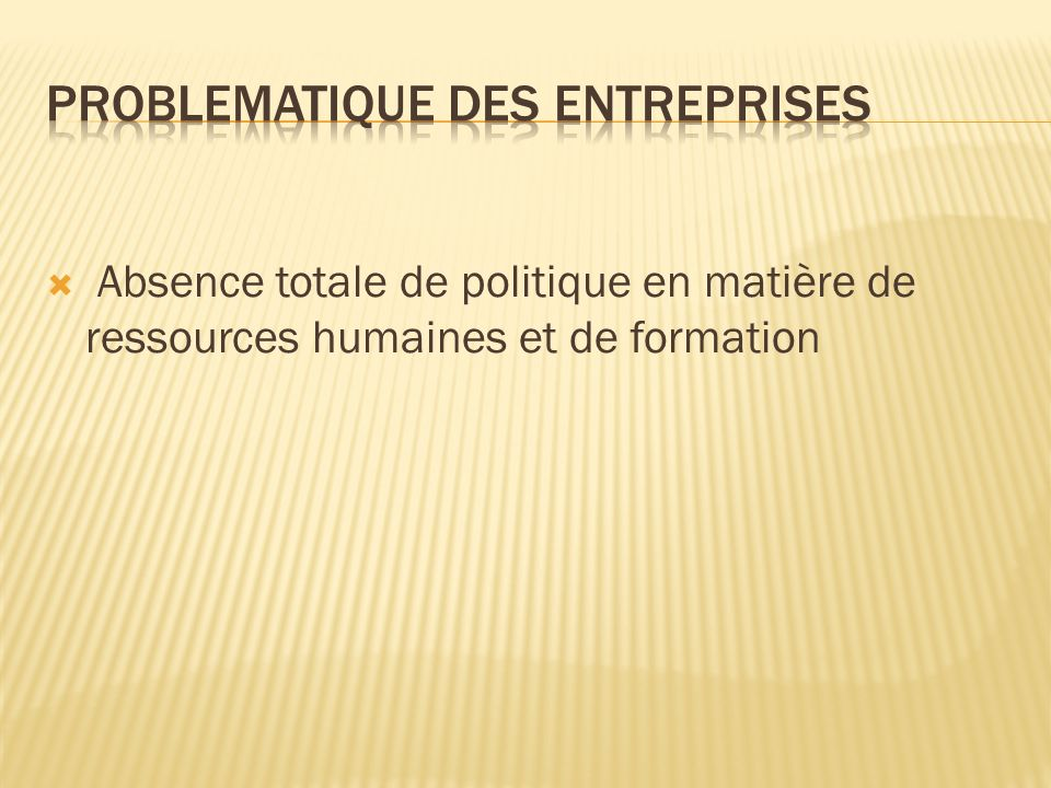 Absence totale de politique en matière de ressources humaines et de formation