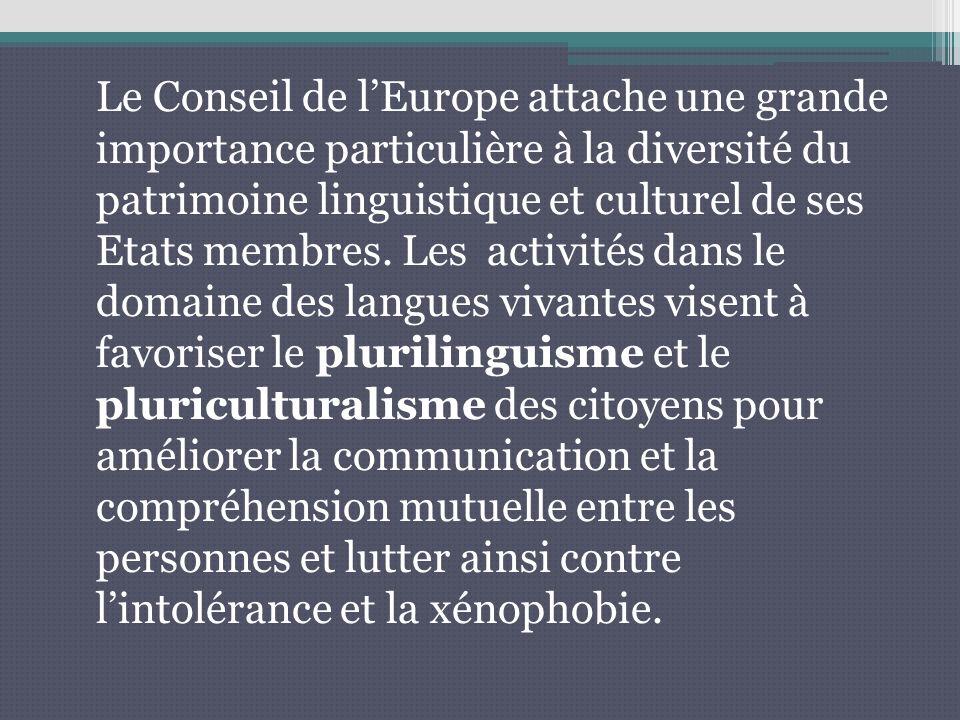 Le Conseil de lEurope a élaboré au fil des ans une politique linguistique qui propose les objectifs suivants : Protéger et développer le patrimoine linguistique et developper la diversité culturelle en Europe en tant que source denrichissement mutuel.