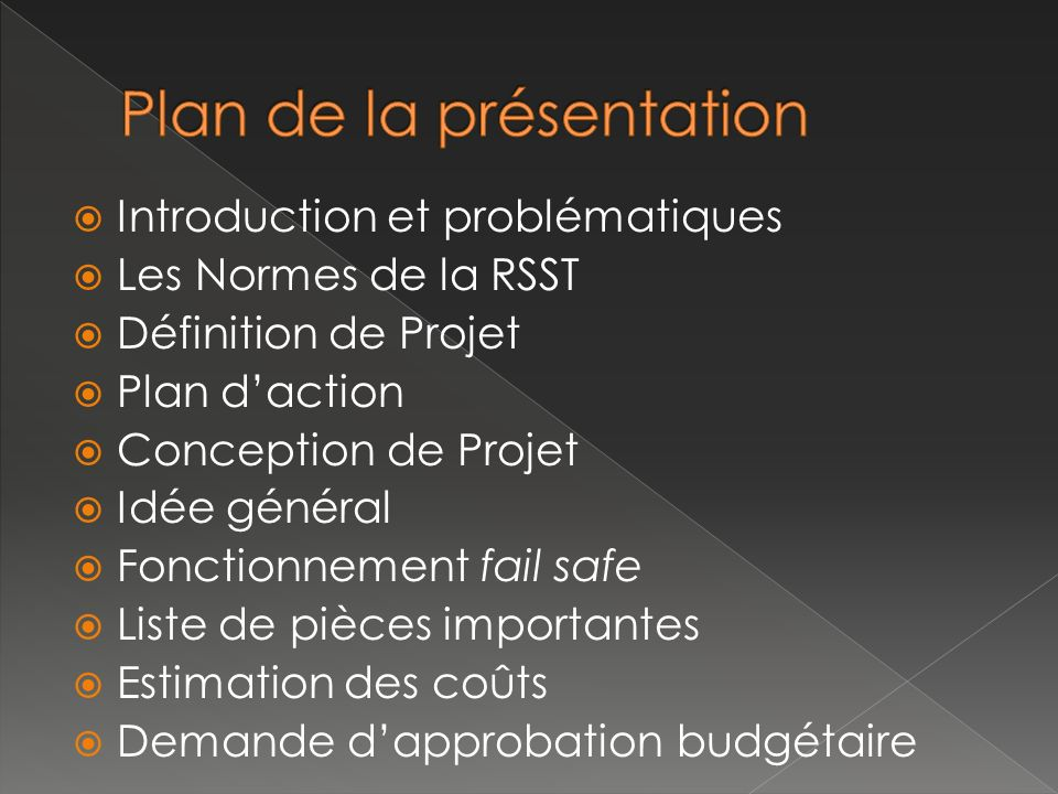 Introduction et problématiques Les Normes de la RSST Définition de Projet Plan daction Conception de Projet Idée général Fonctionnement fail safe List