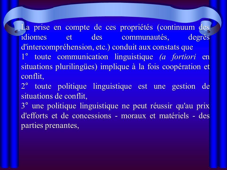 La prise en compte de ces propriétés (continuum des idiomes et des communautés, degrés d'intercompréhension, etc.) conduit aux constats que 1° toute c