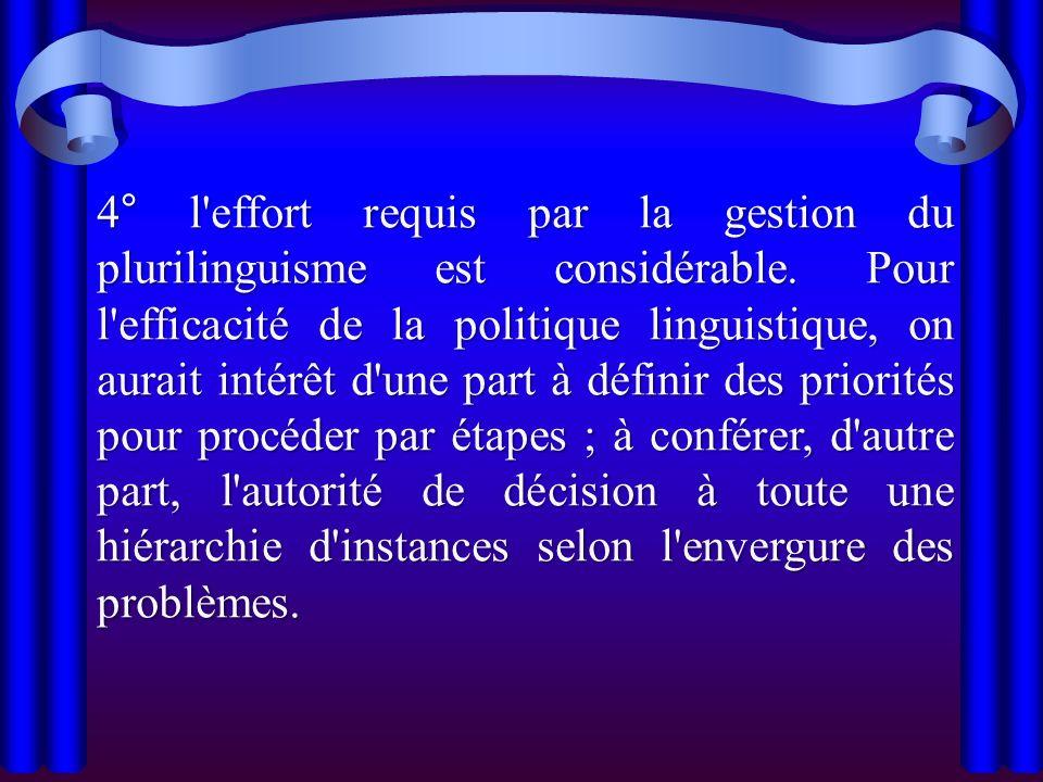 4° l'effort requis par la gestion du plurilinguisme est considérable. Pour l'efficacité de la politique linguistique, on aurait intérêt d'une part à d