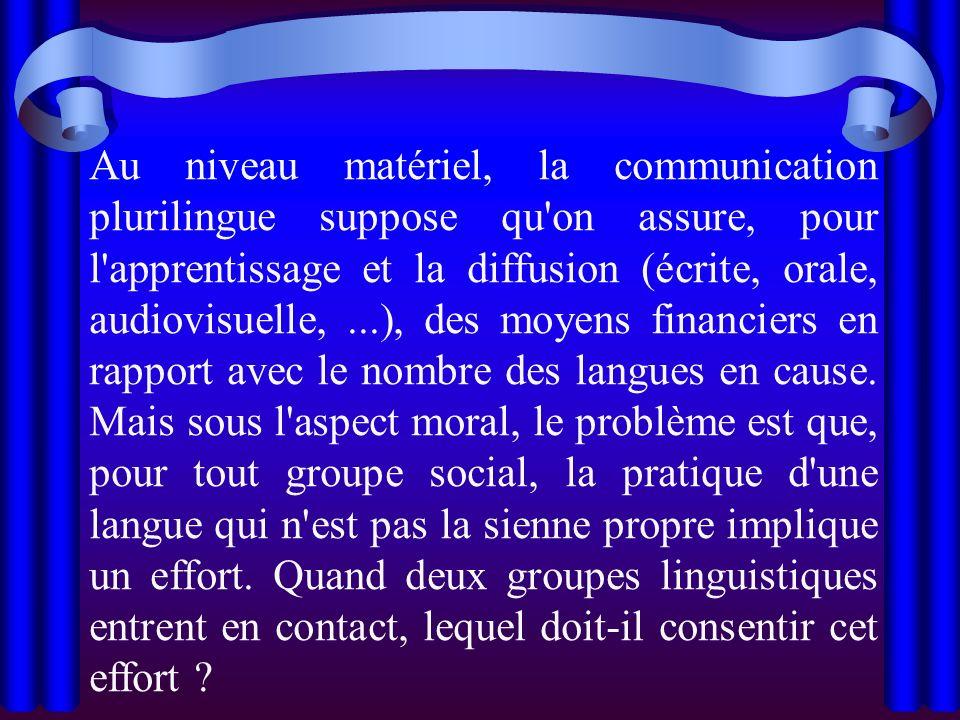 Au niveau matériel, la communication plurilingue suppose qu'on assure, pour l'apprentissage et la diffusion (écrite, orale, audiovisuelle,...), des mo