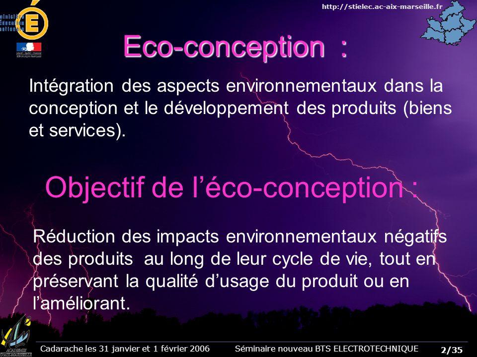2/35 Cadarache les 31 janvier et 1 février 2006 Séminaire nouveau BTS ELECTROTECHNIQUE http://stielec.ac-aix-marseille.fr Eco-conception : Intégration des aspects environnementaux dans la conception et le développement des produits (biens et services).