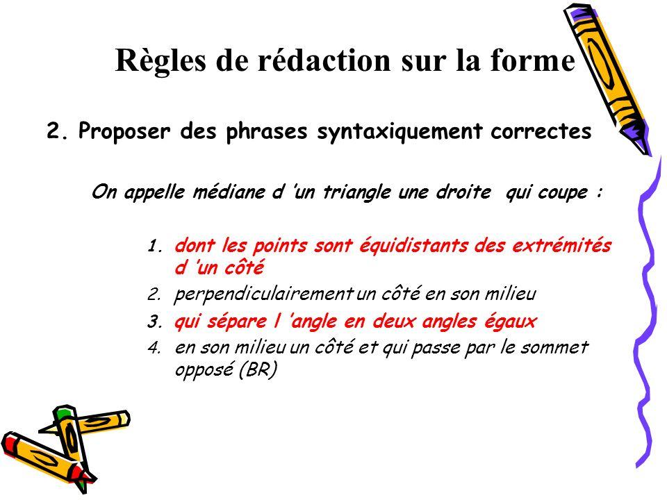 2. Proposer des phrases syntaxiquement correctes On appelle médiane d un triangle une droite qui coupe : 1. dont les points sont équidistants des extr