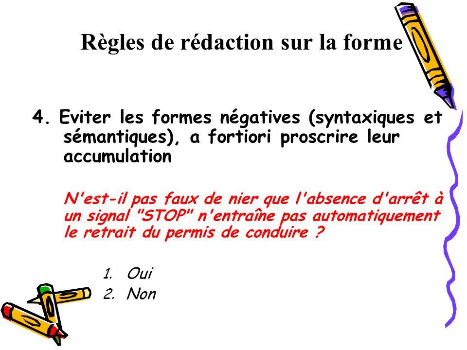 4. Eviter les formes négatives (syntaxiques et sémantiques), a fortiori proscrire leur accumulation N'est-il pas faux de nier que l'absence d'arrêt à