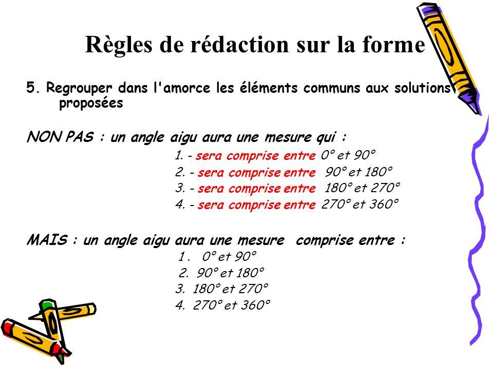 5. Regrouper dans l'amorce les éléments communs aux solutions proposées NON PAS : un angle aigu aura une mesure qui : 1. - sera comprise entre 0° et 9