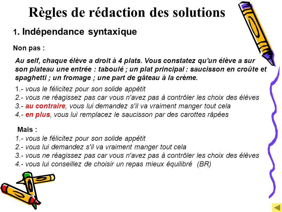 Règles de rédaction des solutions 1. Indépendance syntaxique Non pas : Au self, chaque élève a droit à 4 plats. Vous constatez qu'un élève a sur son p