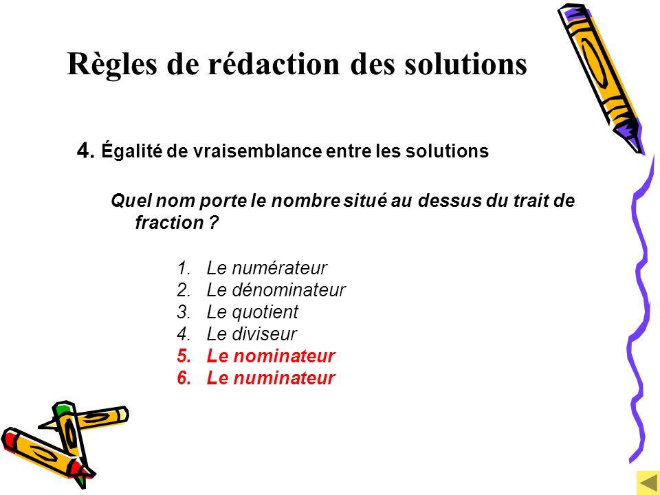 Règles de rédaction des solutions 4. Égalité de vraisemblance entre les solutions Quel nom porte le nombre situé au dessus du trait de fraction ? 1. L