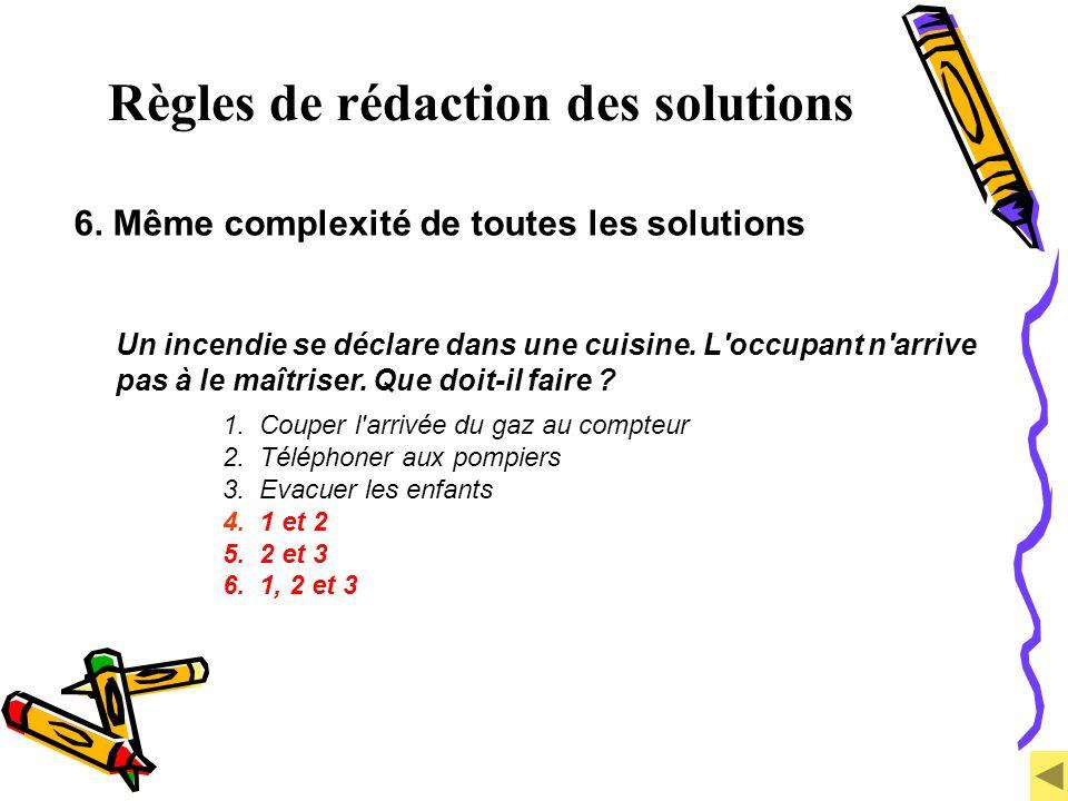 Règles de rédaction des solutions 6. Même complexité de toutes les solutions Un incendie se déclare dans une cuisine. L'occupant n'arrive pas à le maî
