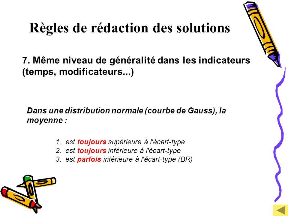 Règles de rédaction des solutions 7. Même niveau de généralité dans les indicateurs (temps, modificateurs...) Dans une distribution normale (courbe de