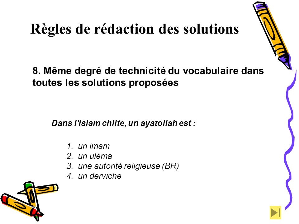 Règles de rédaction des solutions 8. Même degré de technicité du vocabulaire dans toutes les solutions proposées Dans l'Islam chiite, un ayatollah est